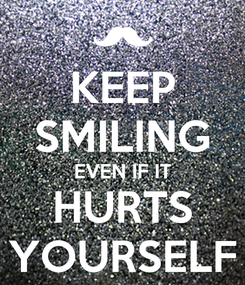Poster: KEEP SMILING EVEN IF IT HURTS YOURSELF