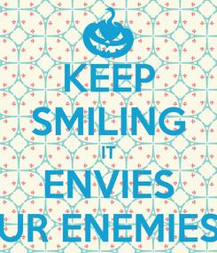 Poster: KEEP SMILING IT ENVIES UR ENEMIES