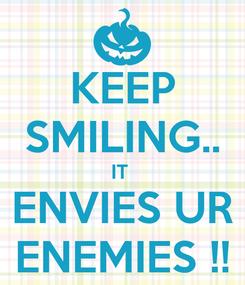 Poster: KEEP SMILING.. IT  ENVIES UR ENEMIES !!