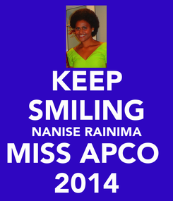 Poster: KEEP SMILING NANISE RAINIMA MISS APCO  2014