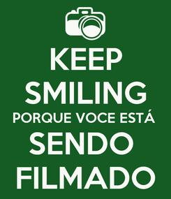 Poster: KEEP SMILING PORQUE VOCE ESTÁ  SENDO  FILMADO