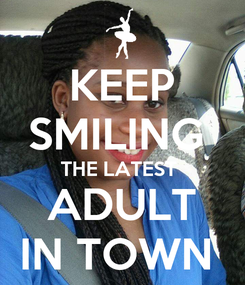Poster: KEEP SMILING  THE LATEST  ADULT IN TOWN