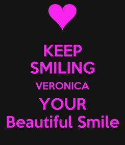 Poster: KEEP SMILING VERONICA YOUR Beautiful Smile