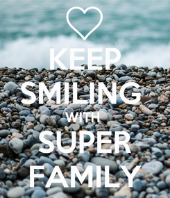 Poster: KEEP SMILING  WITH  SUPER FAMILY