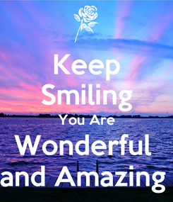 Poster: Keep Smiling You Are Wonderful  and Amazing