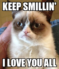 Poster: KEEP SMILLIN' I LOVE YOU ALL