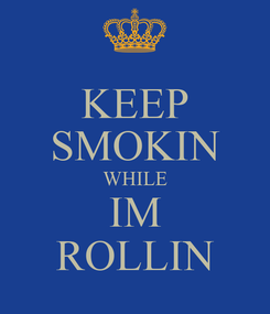 Poster: KEEP SMOKIN WHILE IM ROLLIN