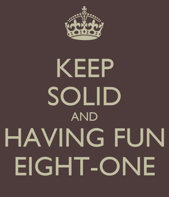 Poster: KEEP SOLID AND HAVING FUN EIGHT-ONE