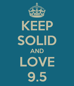 Poster: KEEP SOLID AND LOVE 9.5