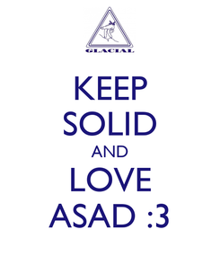 Poster: KEEP SOLID AND LOVE ASAD :3