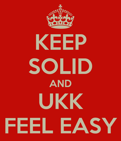 Poster: KEEP SOLID AND UKK FEEL EASY