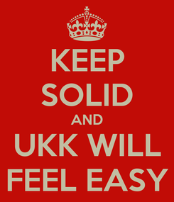 Poster: KEEP SOLID AND UKK WILL FEEL EASY
