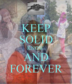 Poster: KEEP SOLID KNOW  AND FOREVER