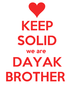 Poster: KEEP SOLID we are  DAYAK BROTHER