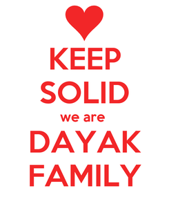 Poster: KEEP SOLID we are  DAYAK FAMILY