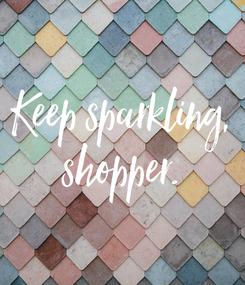 Poster: Keep sparkling, shopper.