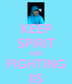 Poster: KEEP SPIRIT AND FIGHTING IIS