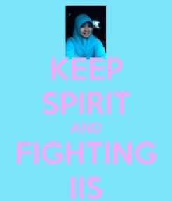 Poster: KEEP SPIRIT AND FIGHTING IIS