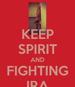 Poster: KEEP SPIRIT AND FIGHTING IRA