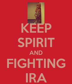 Poster: KEEP SPIRIT AND FIGHTING IRA