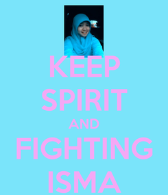 Poster: KEEP SPIRIT AND FIGHTING ISMA