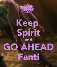 Poster: Keep  Spirit and GO AHEAD Fanti
