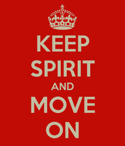 Poster: KEEP SPIRIT AND MOVE ON