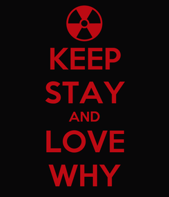 Poster: KEEP STAY AND LOVE WHY