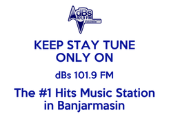 Poster: KEEP STAY TUNE ONLY ON dBs 101.9 FM The #1 Hits Music Station in Banjarmasin