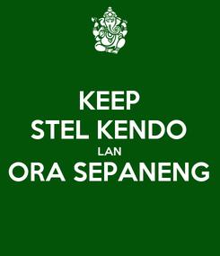 Poster: KEEP STEL KENDO LAN ORA SEPANENG