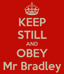 Poster: KEEP STILL AND OBEY Mr Bradley