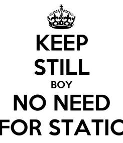 Poster: KEEP STILL BOY NO NEED FOR STATIC
