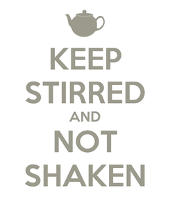Poster: KEEP STIRRED AND NOT SHAKEN