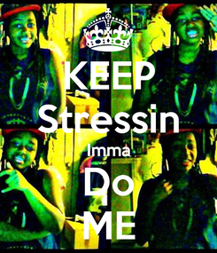 Poster: KEEP Stressin Imma Do ME