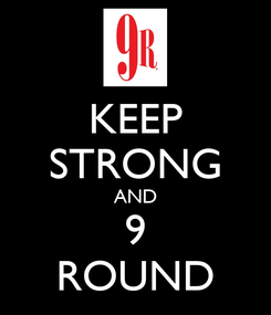 Poster: KEEP STRONG AND 9 ROUND