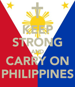 Poster: KEEP STRONG AND CARRY ON PHILIPPINES