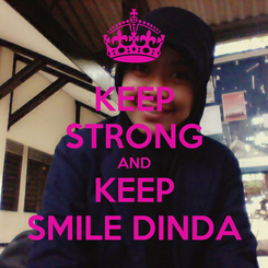 Poster: KEEP STRONG AND KEEP SMILE DINDA