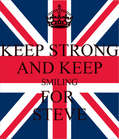 Poster: KEEP STRONG AND KEEP SMILING FOR  STEVE