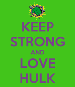 Poster: KEEP STRONG AND LOVE HULK