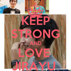 Poster: KEEP STRONG AND LOVE  JIRAYU
