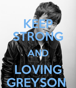 Poster: KEEP STRONG AND LOVING GREYSON