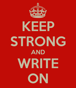 Poster: KEEP STRONG AND WRITE ON