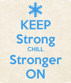 Poster: KEEP Strong CHILL Stronger ON