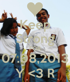 Poster: Keep Strong FOR 07.08,2013 Y <3 R