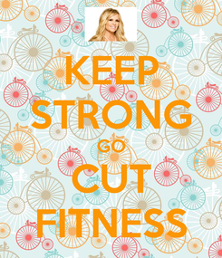 Poster: KEEP STRONG GO CUT FITNESS