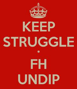 Poster: KEEP STRUGGLE * FH UNDIP