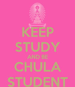 Poster: KEEP STUDY AND BE CHULA STUDENT