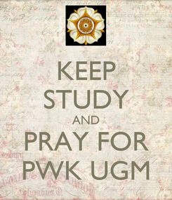 Poster: KEEP STUDY AND PRAY FOR PWK UGM