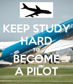 Poster: KEEP STUDY HARD TO BECOME A PILOT