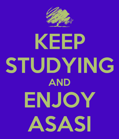 Poster: KEEP STUDYING AND ENJOY ASASI